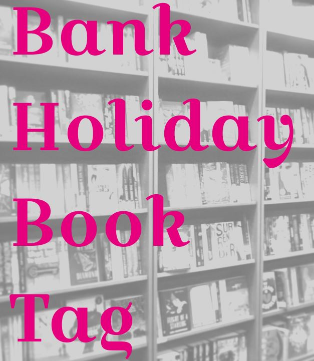 The Bank Holiday Book Tag