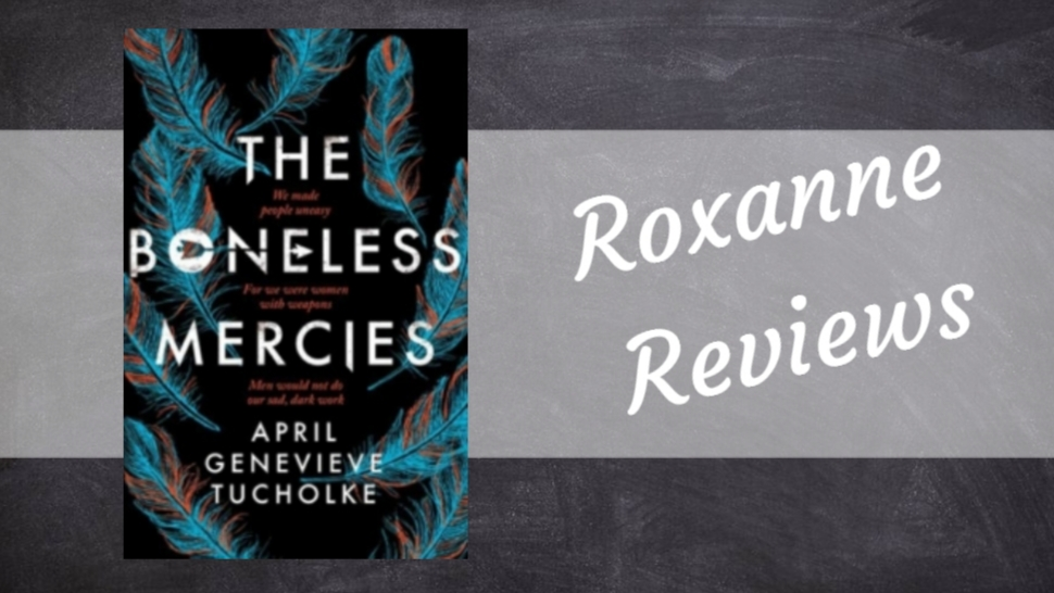 Book Review; The Boneless Mercies – April Genevieve Tucholke
