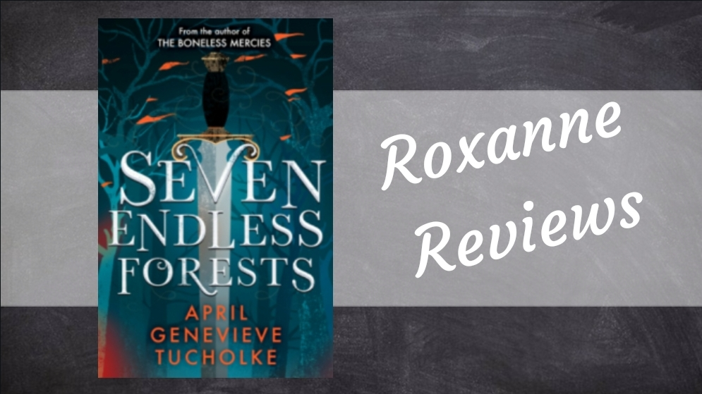 Book Review; Seven Endless Forests- April Genevieve Tucholke