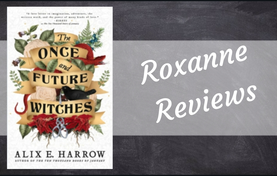 Book Review; The Once and Future Witches- Alix EHarrow