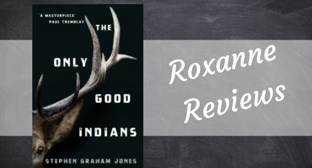 Book Review; The Only Good Indians – Stephen Graham Jones