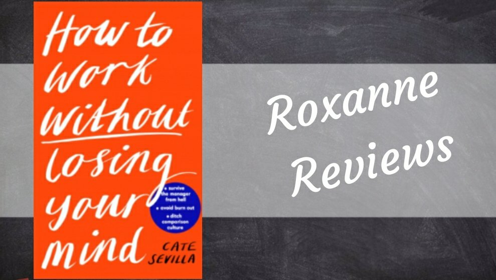 Book Review; How To Work Without Losing Your Mind- Cate Sevilla