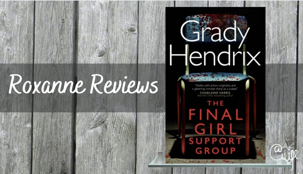 Book Review; The Final Girl Support Group- GradyHendrix